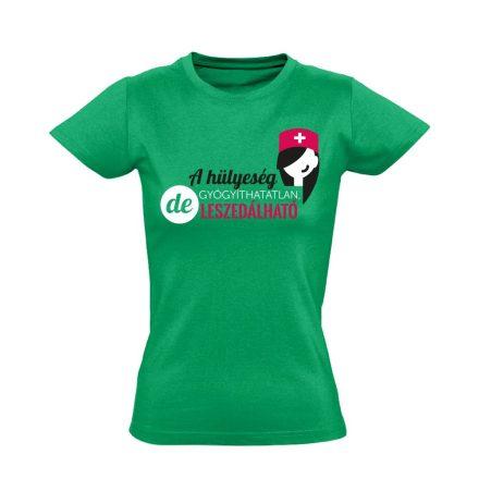 A Hülyeség Gyógyíthatatlan nővér póló (zöld)
