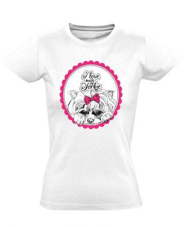 Love My Yorkie yorkshire terrieres női póló (fehér)