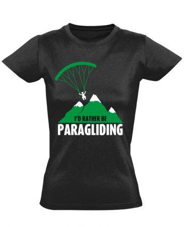 I'd Rather Be Paragliding siklóernyős női póló (fekete)